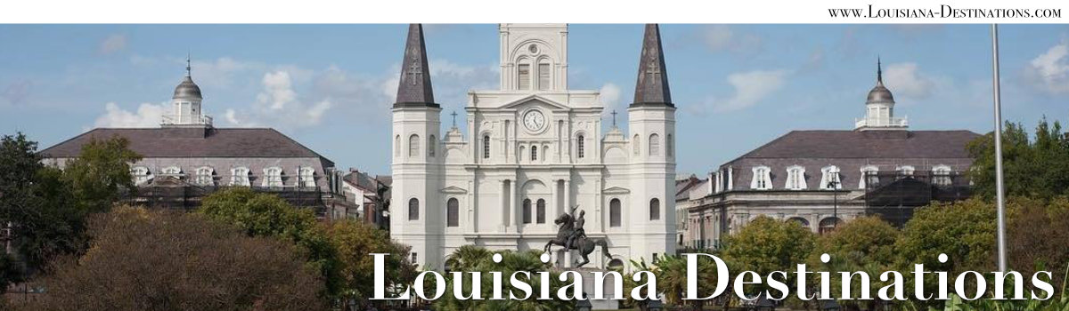 Louisiana Destinations ... Travel Across the Bayou State