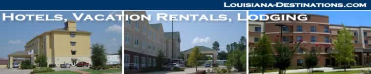 Louisiana hotels, motels, vacation rentals ... at upscale properties such as Hilton, Holiday Inn, Marriott, Westin and other B&Bs and lodging